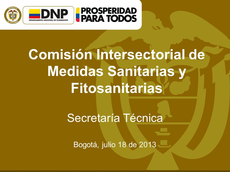 Comisión Intersectorial de Medidas Sanitarias y Fitosanitarias Secretaría Técnica Bogotá, julio 18 de 2013