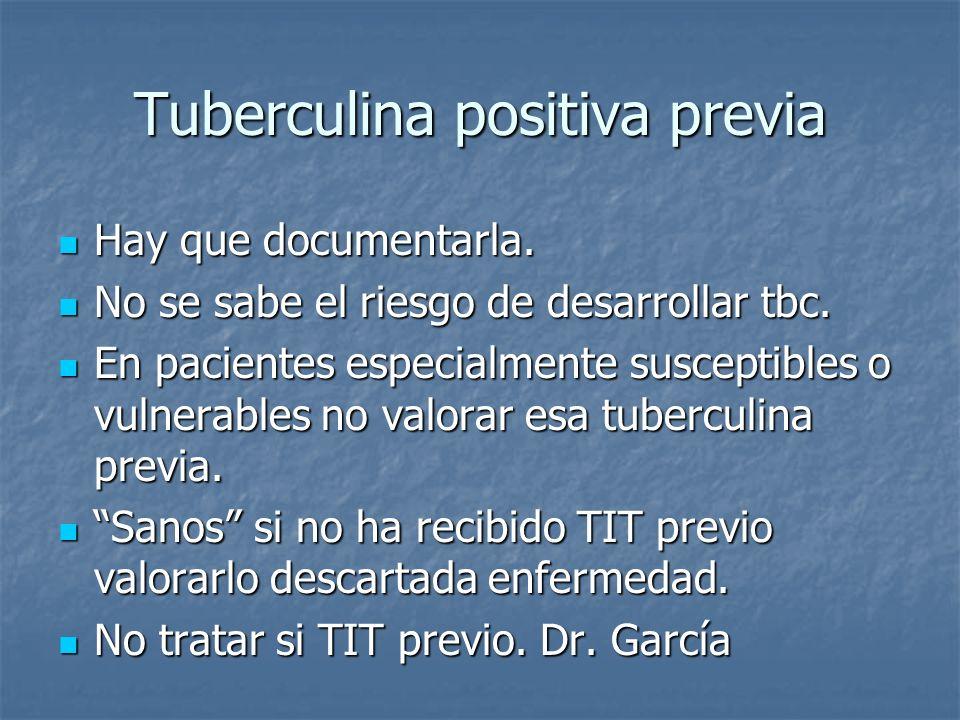 Tuberculina positiva previa Hay que documentarla.Hay que documentarla.