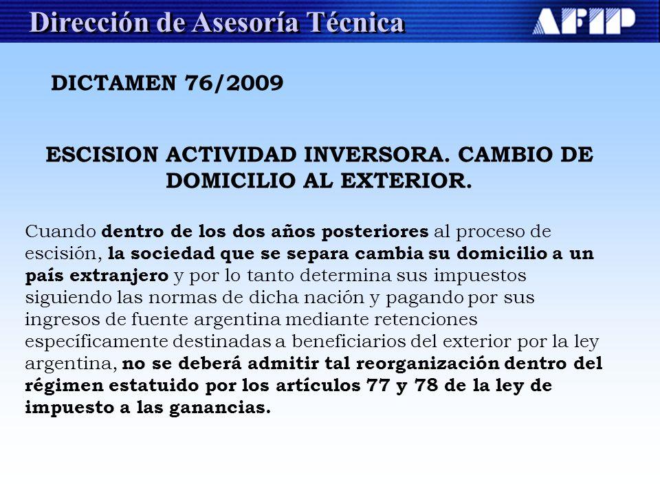 Dirección de Asesoría Técnica DICTAMEN 76/2009 ESCISION ACTIVIDAD INVERSORA. CAMBIO DE DOMICILIO AL EXTERIOR. Cuando dentro de los dos años posteriore
