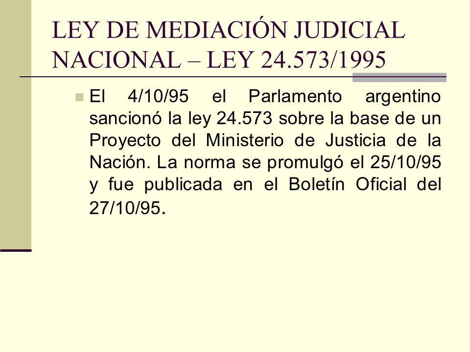 LEY DE MEDIACIÓN JUDICIAL NACIONAL – LEY 24.573/1995 El 4/10/95 el Parlamento argentino sancionó la ley 24.573 sobre la base de un Proyecto del Minist