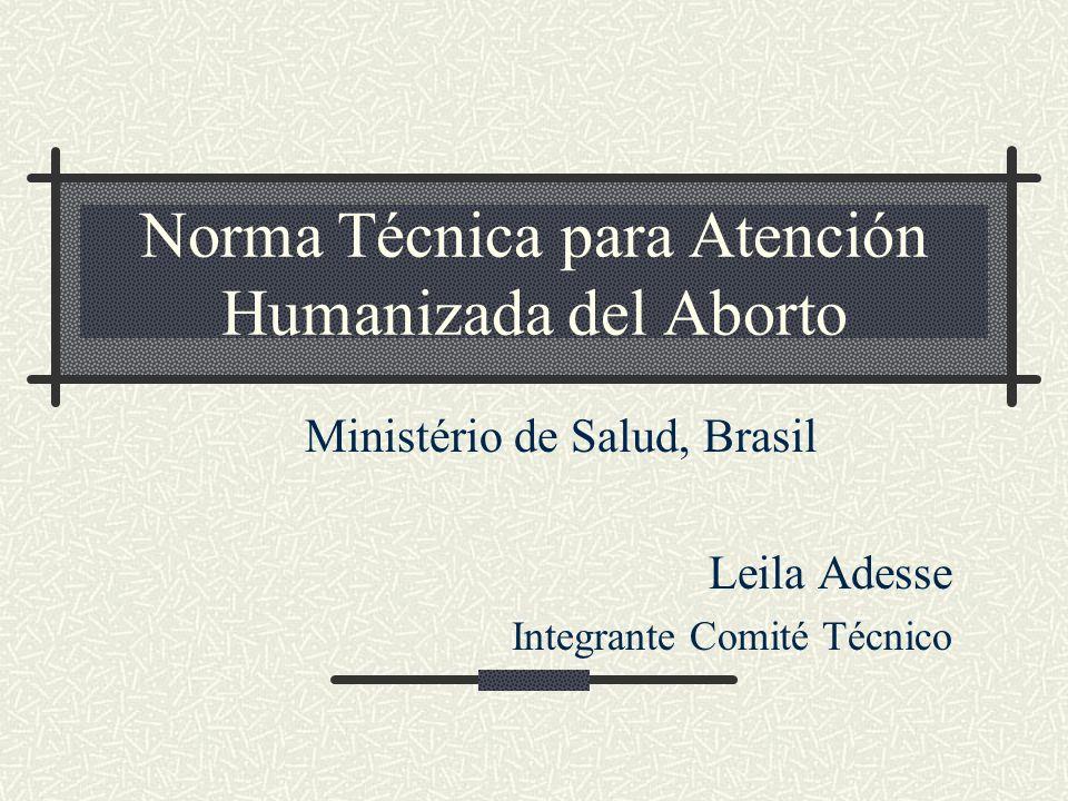 Grupo Técnico elaboró la norma: Ministério de Salud Red Feminista de Salud IPAS Brasil FEBRASGO (Federación Brasileña de Sociedad de Ginecología y Obstetricía) ABRASCO (Asociación Brasileña de Postgrado en Salud Colectiva) Cemicamp