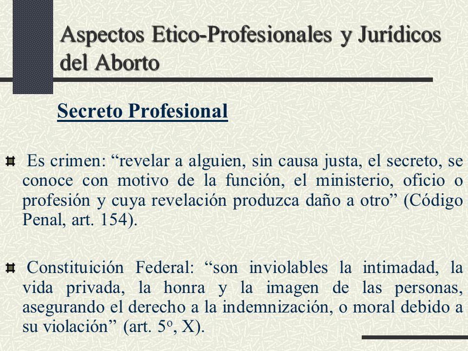 Aspectos Etico-Profesionales y Jurídicos del Aborto Secreto Profesional Es crimen: revelar a alguien, sin causa justa, el secreto, se conoce con motiv