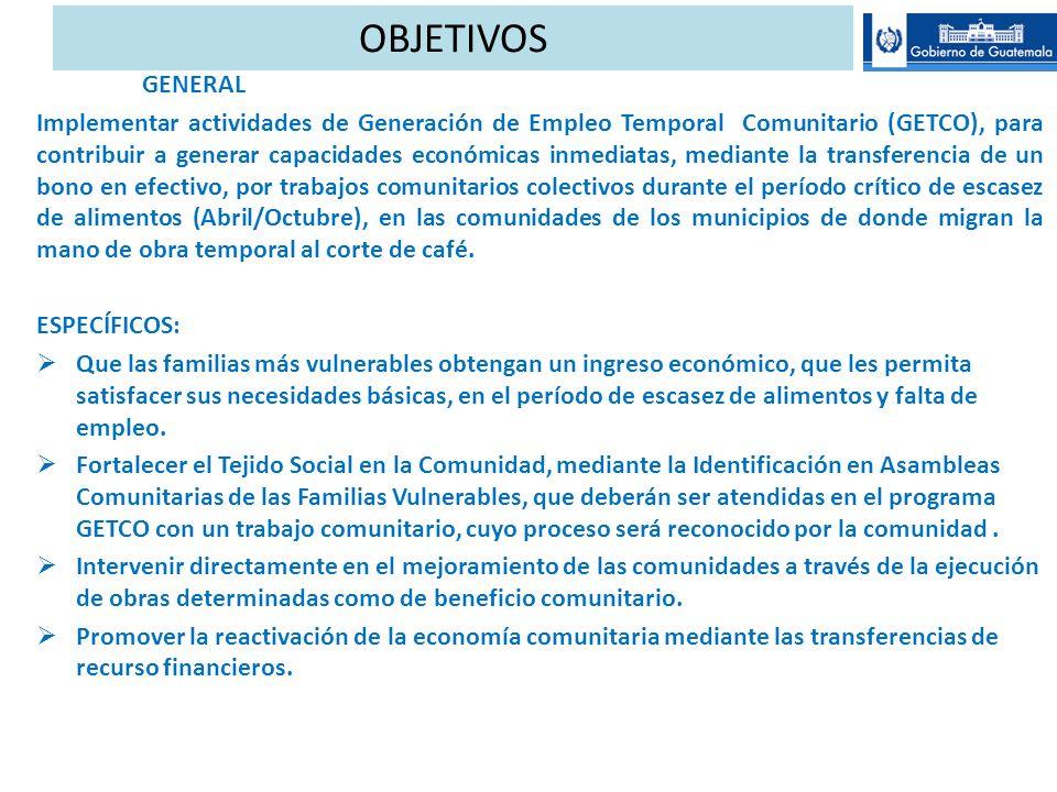 OBJETIVOS GENERAL Implementar actividades de Generación de Empleo Temporal Comunitario (GETCO), para contribuir a generar capacidades económicas inmed