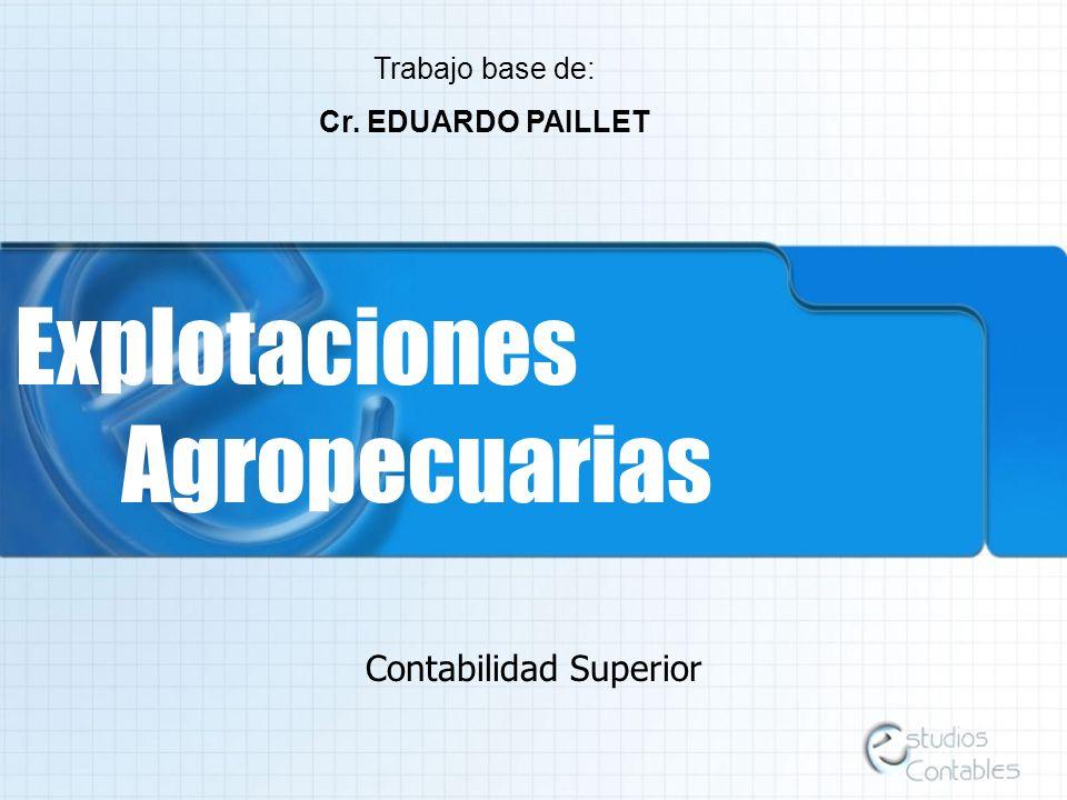 Explotaciones Agropecuarias Contabilidad Superior Trabajo base de: Cr. EDUARDO PAILLET