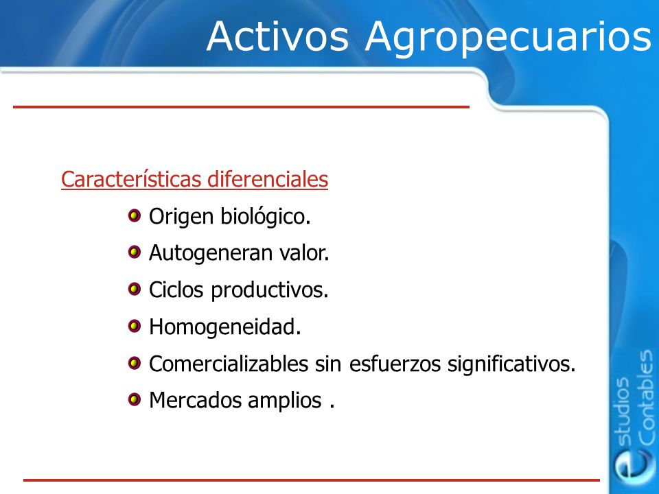 Activos Agropecuarios Características diferenciales Origen biológico.