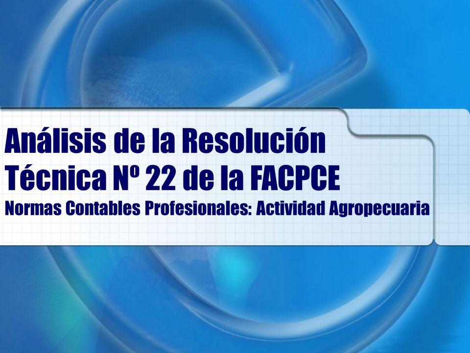 Análisis de la Resolución Técnica Nº 22 de la FACPCE Normas Contables Profesionales: Actividad Agropecuaria