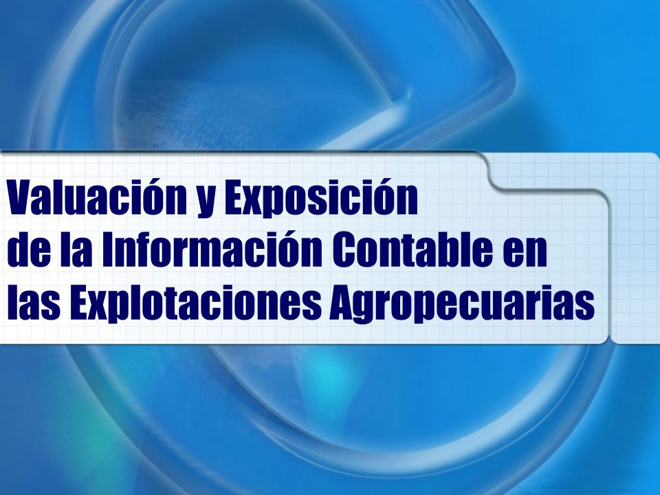 Valuación y Exposición de la Información Contable en las Explotaciones Agropecuarias