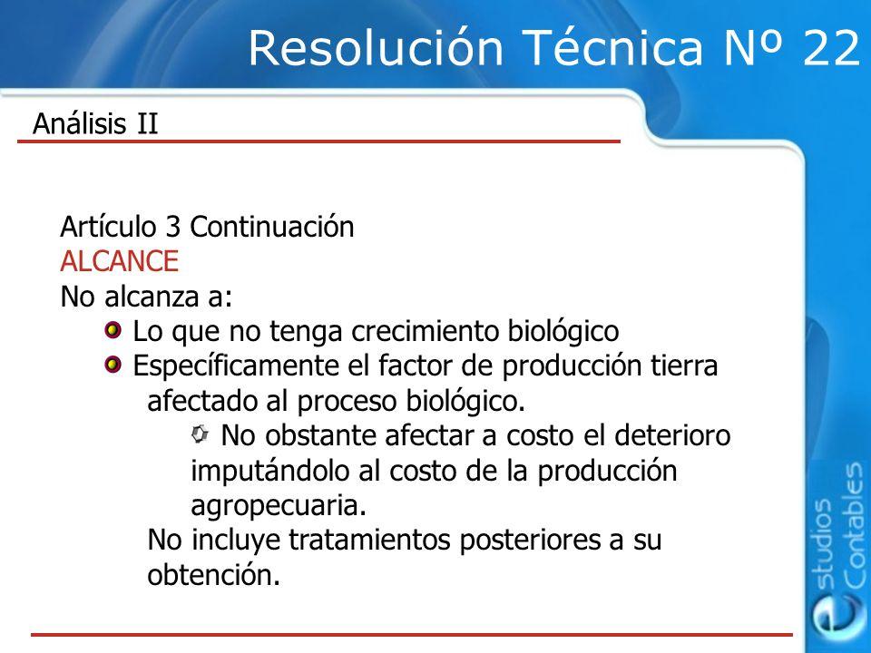 Resolución Técnica Nº 22 Artículo 3 Continuación ALCANCE No alcanza a: Lo que no tenga crecimiento biológico Específicamente el factor de producción tierra afectado al proceso biológico.