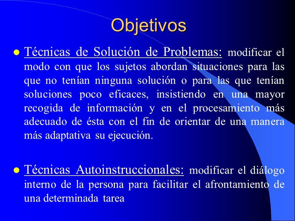 Objetivos l Técnicas de Solución de Problemas: modificar el modo con que los sujetos abordan situaciones para las que no tenían ninguna solución o par