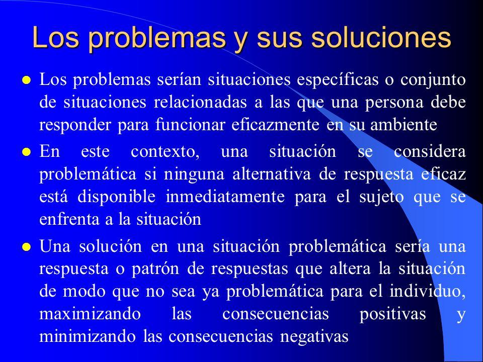 Los problemas y sus soluciones l Los problemas serían situaciones específicas o conjunto de situaciones relacionadas a las que una persona debe respon