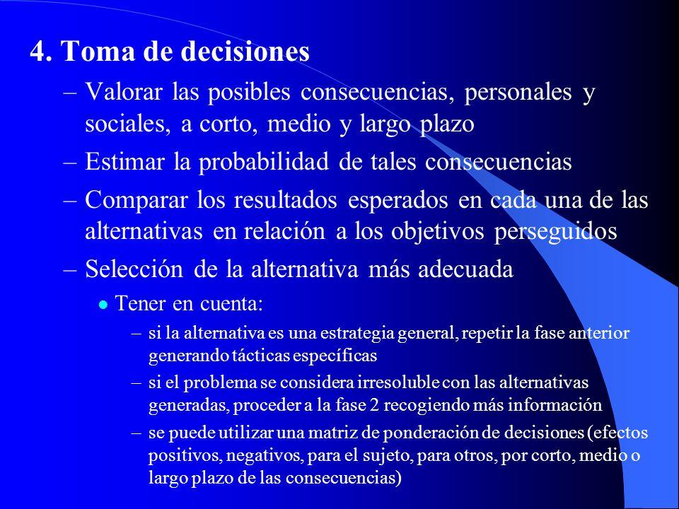 4. Toma de decisiones –Valorar las posibles consecuencias, personales y sociales, a corto, medio y largo plazo –Estimar la probabilidad de tales conse