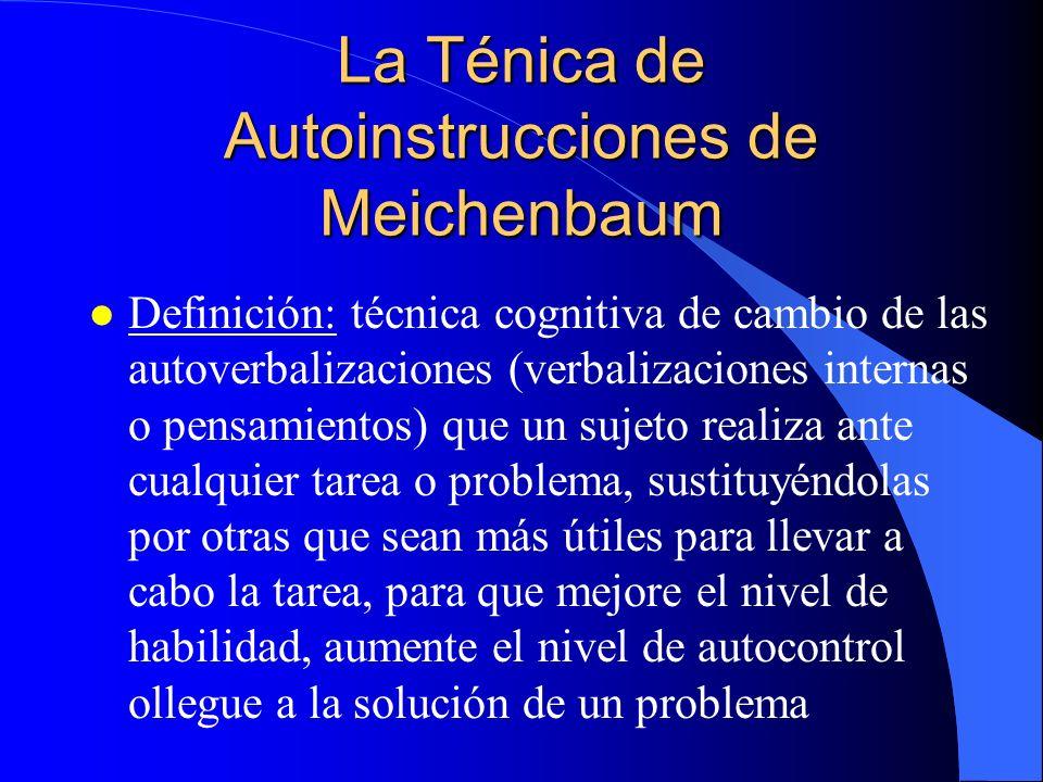 La Ténica de Autoinstrucciones de Meichenbaum l Definición: técnica cognitiva de cambio de las autoverbalizaciones (verbalizaciones internas o pensamientos) que un sujeto realiza ante cualquier tarea o problema, sustituyéndolas por otras que sean más útiles para llevar a cabo la tarea, para que mejore el nivel de habilidad, aumente el nivel de autocontrol ollegue a la solución de un problema