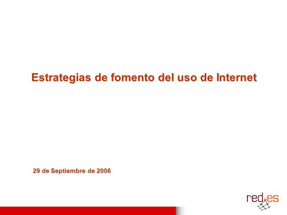 29 de Septiembre de 2006 Estrategias de fomento del uso de Internet