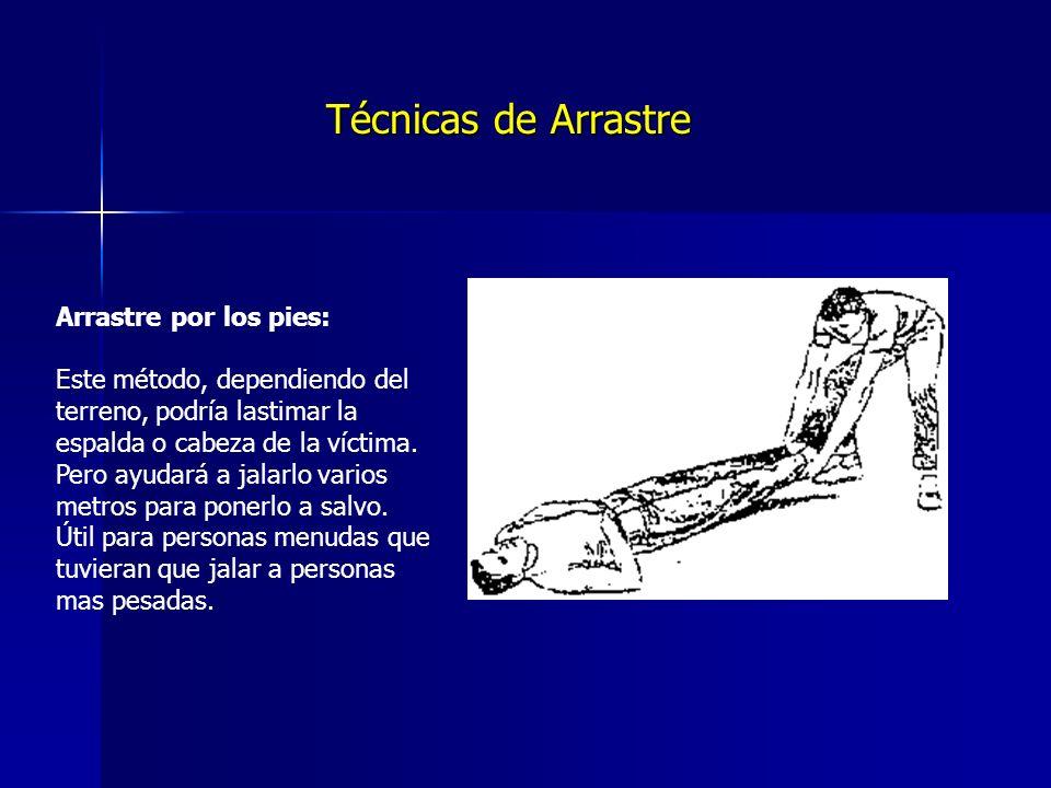 Técnicas de Arrastre Arrastre por los pies: Este método, dependiendo del terreno, podría lastimar la espalda o cabeza de la víctima.