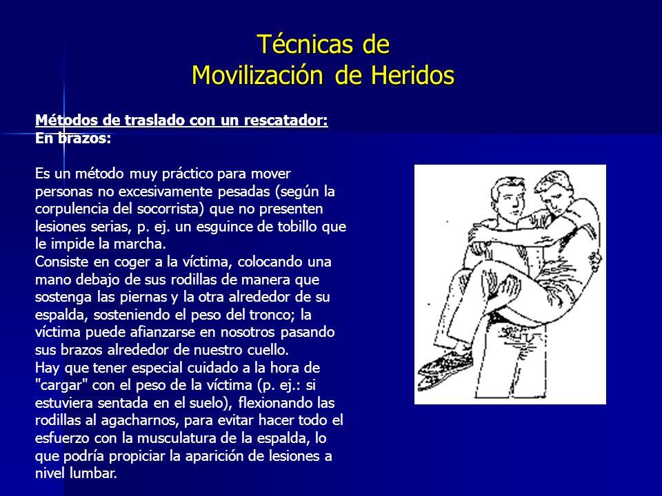 Técnicas de Movilización de Heridos Métodos de traslado con un rescatador: En brazos: Es un método muy práctico para mover personas no excesivamente pesadas (según la corpulencia del socorrista) que no presenten lesiones serias, p.