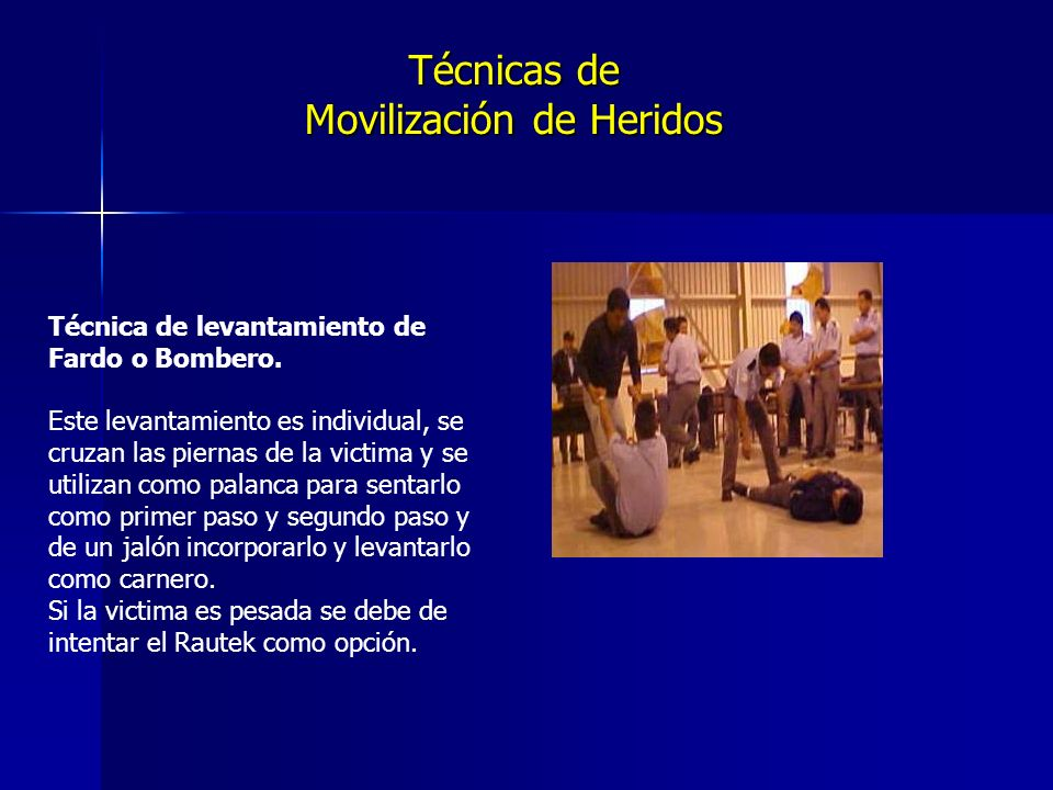 Técnicas de Movilización de Heridos Técnica de levantamiento de Fardo o Bombero.