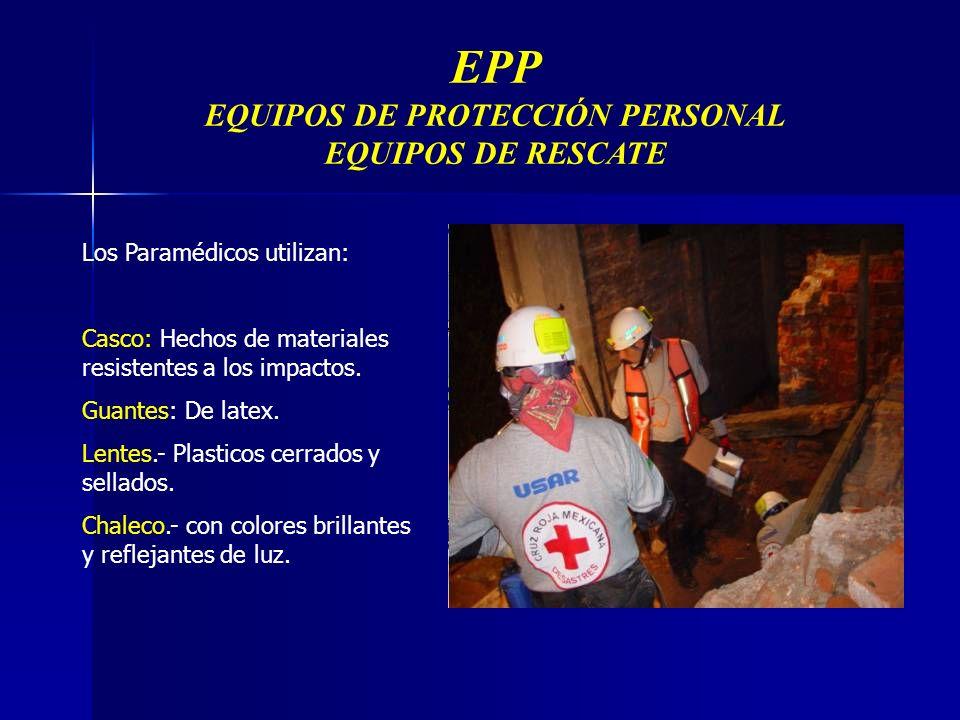 EPP EQUIPOS DE PROTECCIÓN PERSONAL EQUIPOS DE RESCATE Los Paramédicos utilizan: Casco: Hechos de materiales resistentes a los impactos.