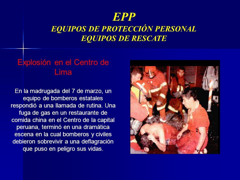 EPP EQUIPOS DE PROTECCIÓN PERSONAL EQUIPOS DE RESCATE Explosión en el Centro de Lima En la madrugada del 7 de marzo, un equipo de bomberos estatales respondió a una llamada de rutina.