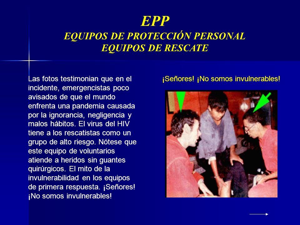 EPP EQUIPOS DE PROTECCIÓN PERSONAL EQUIPOS DE RESCATE Las fotos testimonian que en el incidente, emergencistas poco avisados de que el mundo enfrenta una pandemia causada por la ignorancia, negligencia y malos hábitos.