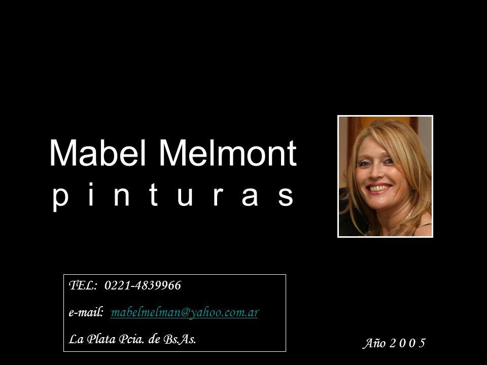 Mabel Melmont p i n t u r a s TEL: 0221-4839966 e-mail: mabelmelman@yahoo.com.armabelmelman@yahoo.com.ar La Plata Pcia.