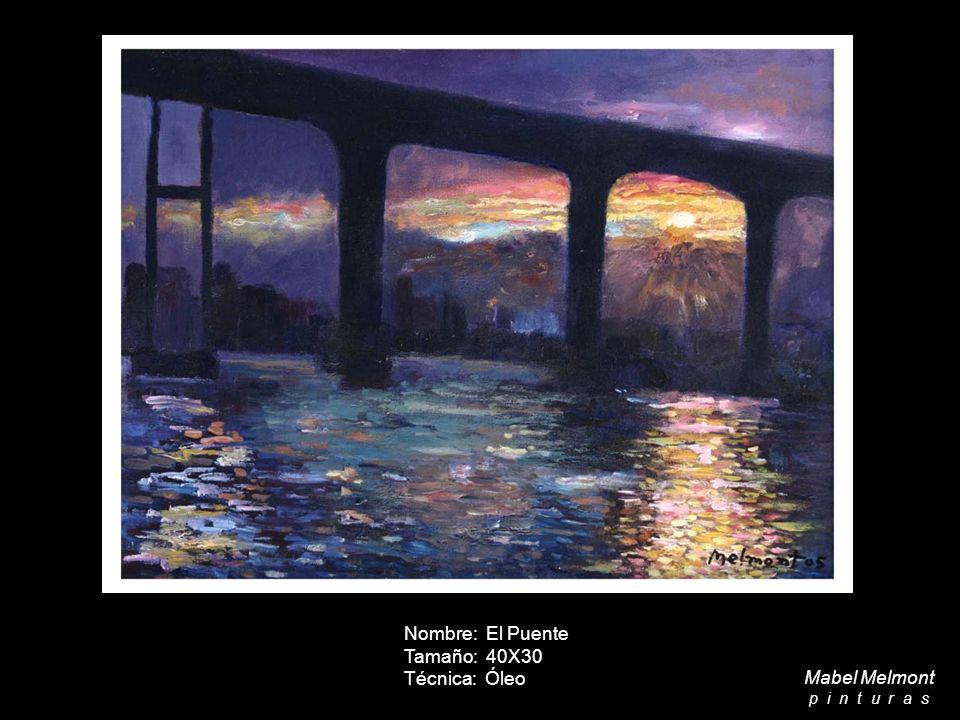Nombre: El Puente Tamaño: 40X30 Técnica: Óleo Mabel Melmont p i n t u r a s
