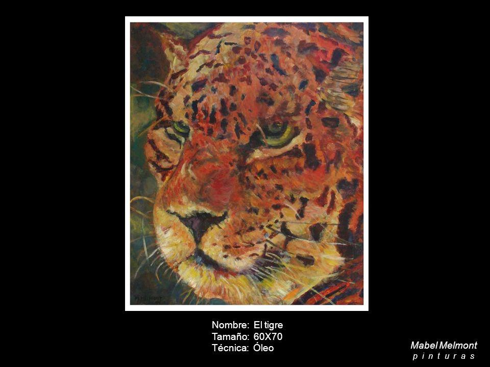 Nombre: El tigre Tamaño: 60X70 Técnica: Óleo Mabel Melmont p i n t u r a s
