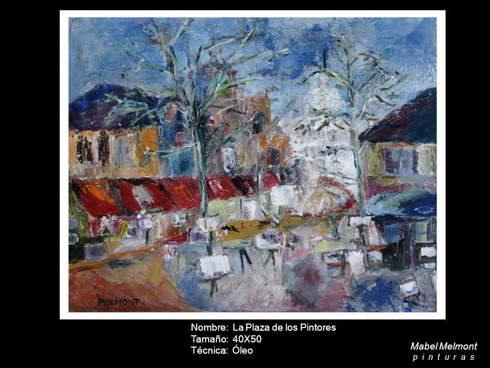 Nombre: La Plaza de los Pintores Tamaño: 40X50 Técnica: Óleo Mabel Melmont p i n t u r a s