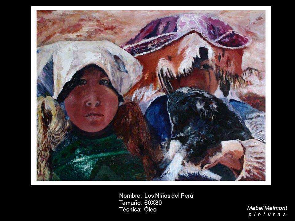 Nombre: Los Niños del Perú Tamaño: 60X80 Técnica: Óleo Mabel Melmont p i n t u r a s