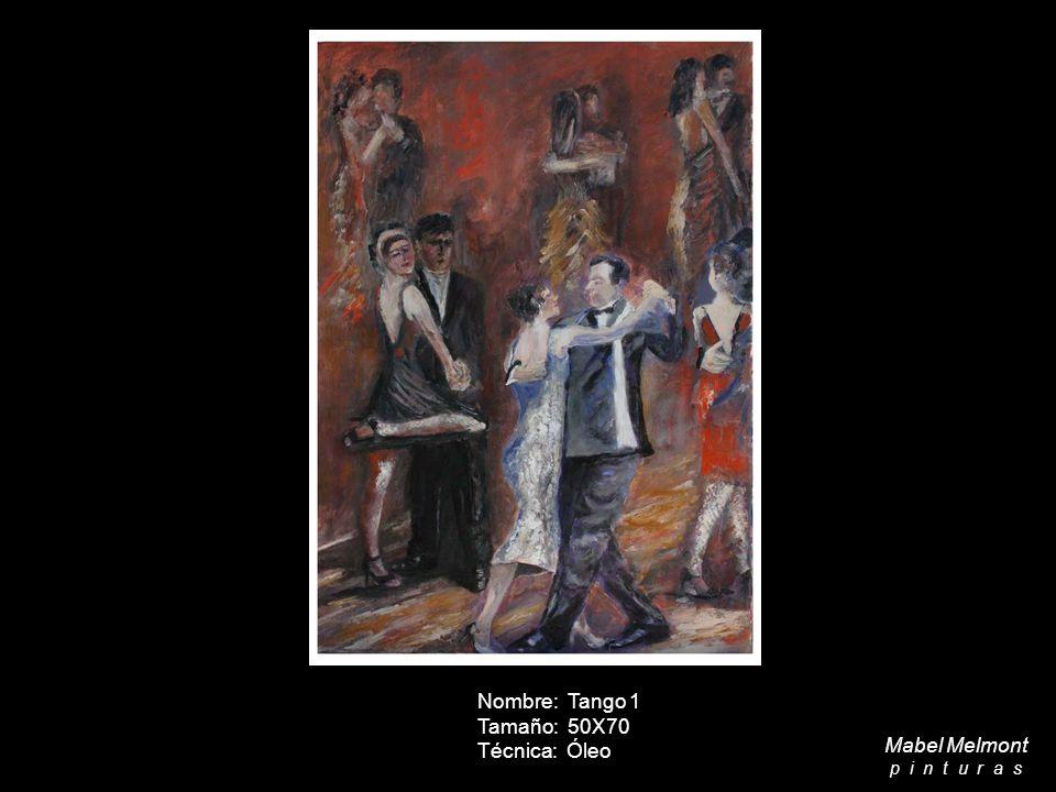 Nombre: Tango 1 Tamaño: 50X70 Técnica: Óleo Mabel Melmont p i n t u r a s