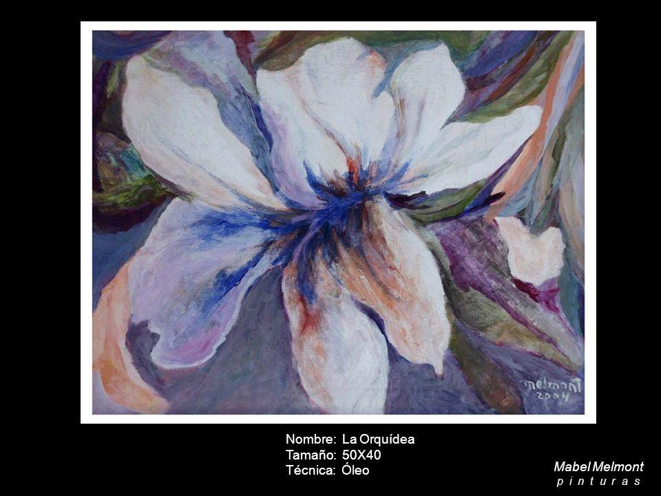 Nombre: La Orquídea Tamaño: 50X40 Técnica: Óleo Mabel Melmont p i n t u r a s