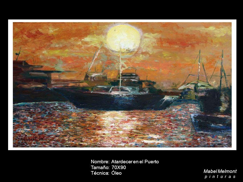 Nombre: Atardecer en el Puerto Tamaño: 70X90 Técnica: Óleo Mabel Melmont p i n t u r a s