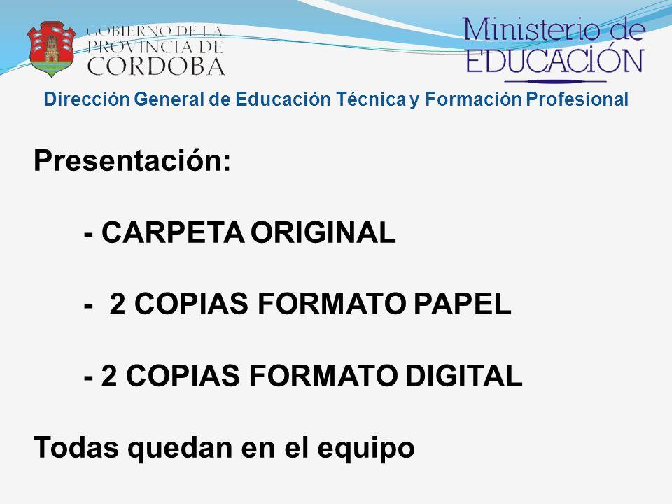 Dirección General de Educación Técnica y Formación Profesional Presentación: - CARPETA ORIGINAL - 2 COPIAS FORMATO PAPEL - 2 COPIAS FORMATO DIGITAL Todas quedan en el equipo
