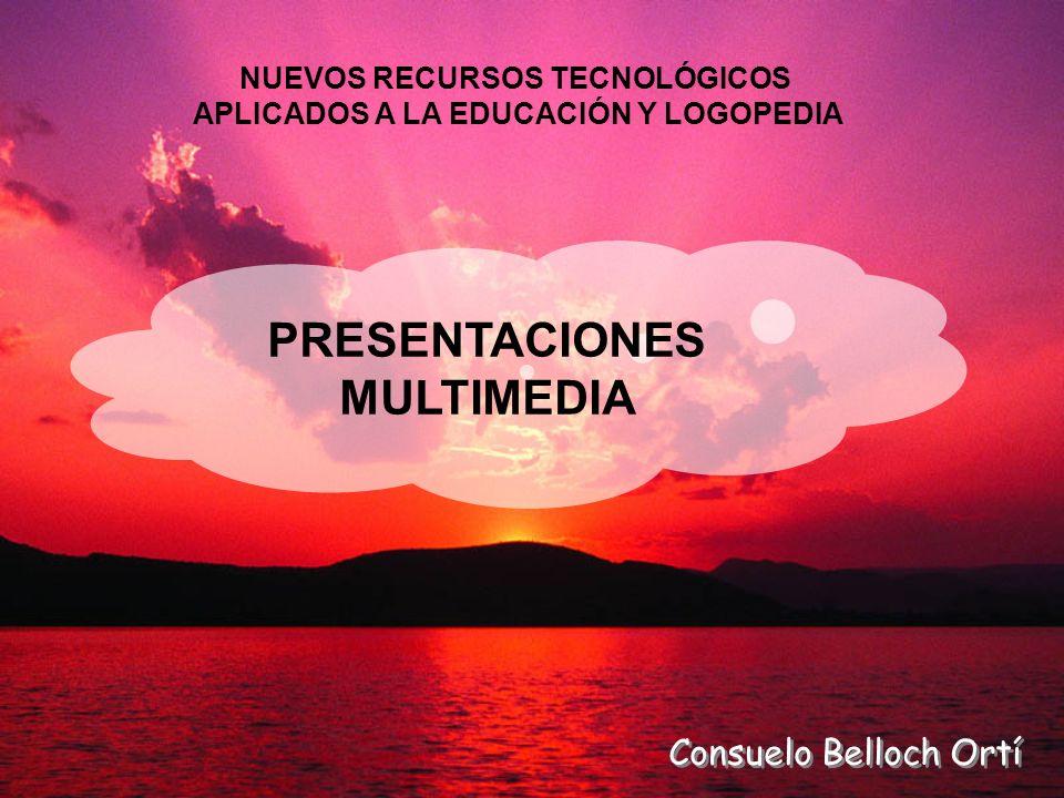 PRESENTACIONES MULTIMEDIA NUEVOS RECURSOS TECNOLÓGICOS APLICADOS A LA EDUCACIÓN Y LOGOPEDIA Consuelo Belloch Ortí