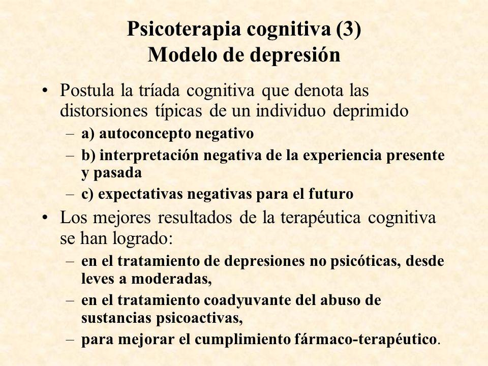 Psicoterapia cognitiva (3) Modelo de depresión Postula la tríada cognitiva que denota las distorsiones típicas de un individuo deprimido –a) autoconce