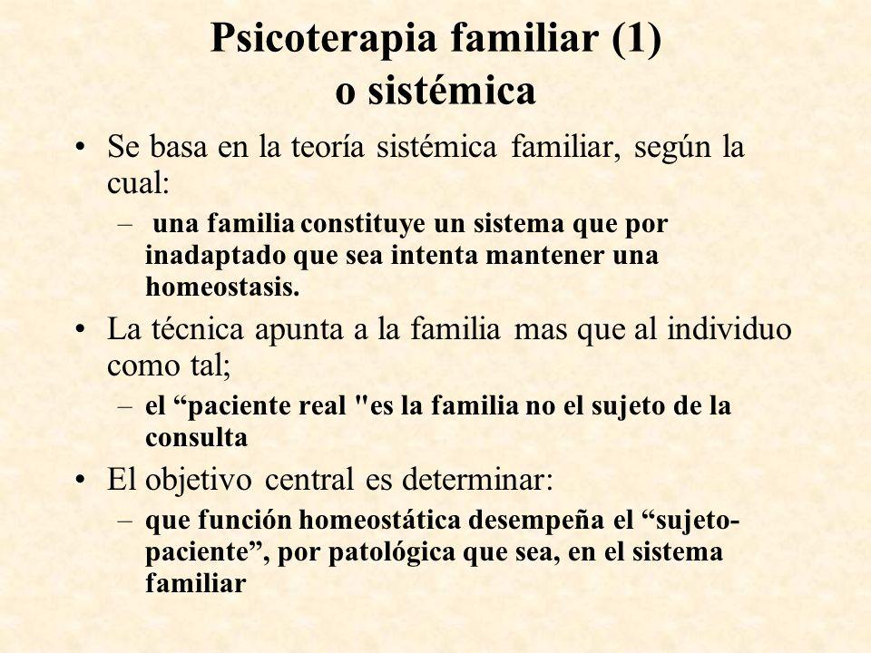 Psicoterapia familiar (1) o sistémica Se basa en la teoría sistémica familiar, según la cual: – una familia constituye un sistema que por inadaptado q