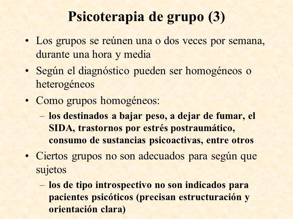 Psicoterapia de grupo (3) Los grupos se reúnen una o dos veces por semana, durante una hora y media Según el diagnóstico pueden ser homogéneos o heter