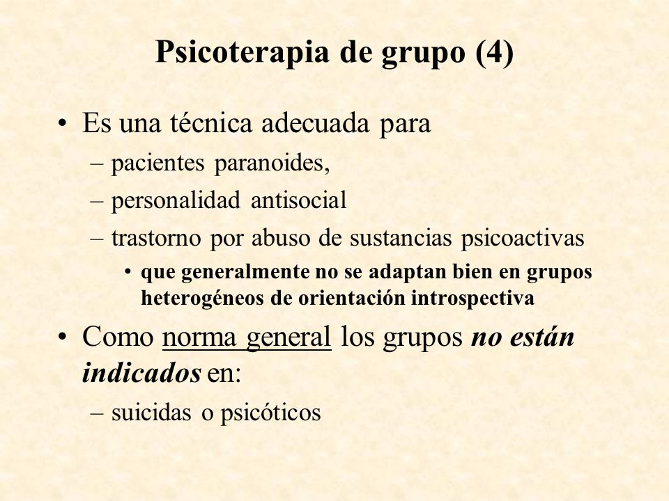 Psicoterapia de grupo (4) Es una técnica adecuada para –pacientes paranoides, –personalidad antisocial –trastorno por abuso de sustancias psicoactivas