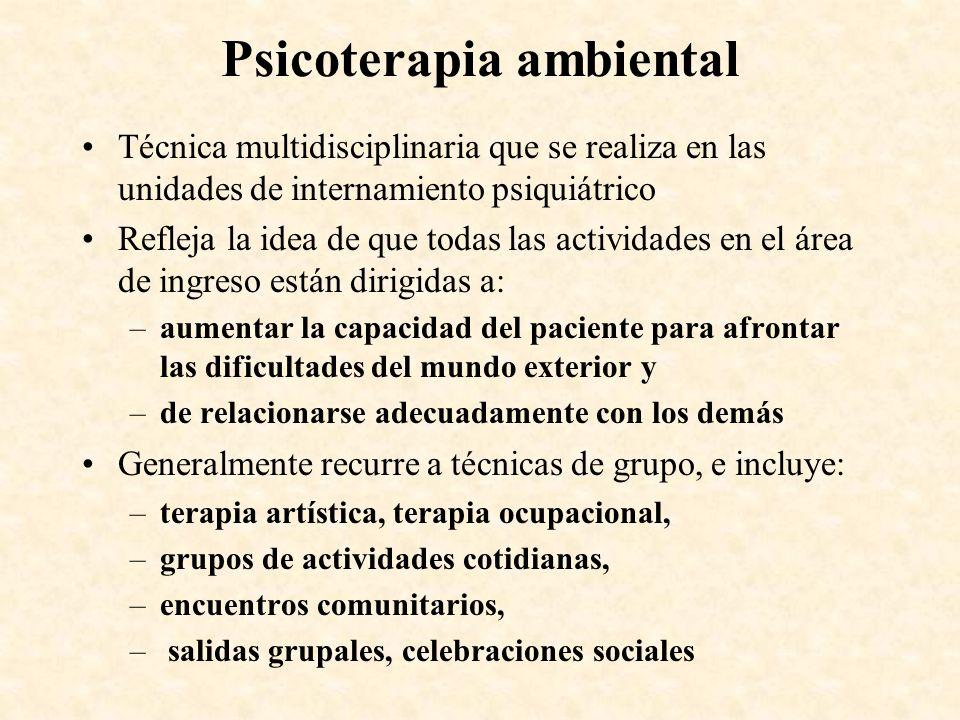 Psicoterapia ambiental Técnica multidisciplinaria que se realiza en las unidades de internamiento psiquiátrico Refleja la idea de que todas las activi