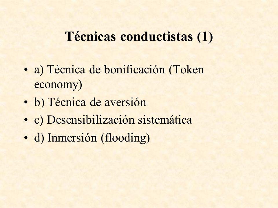 Técnicas conductistas (1) a) Técnica de bonificación (Token economy) b) Técnica de aversión c) Desensibilización sistemática d) Inmersión (flooding)