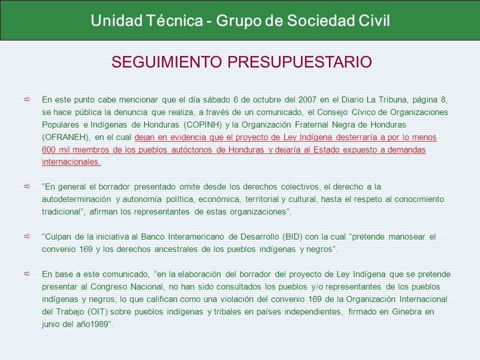 SEGUIMIENTO PRESUPUESTARIO Unidad Técnica - Grupo de Sociedad Civil En este punto cabe mencionar que el día sábado 6 de octubre del 2007 en el Diario