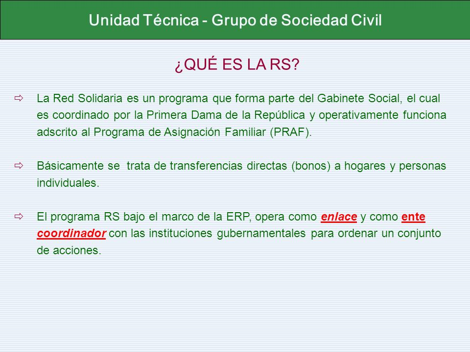¿QUÉ ES LA RS? La Red Solidaria es un programa que forma parte del Gabinete Social, el cual es coordinado por la Primera Dama de la República y operat
