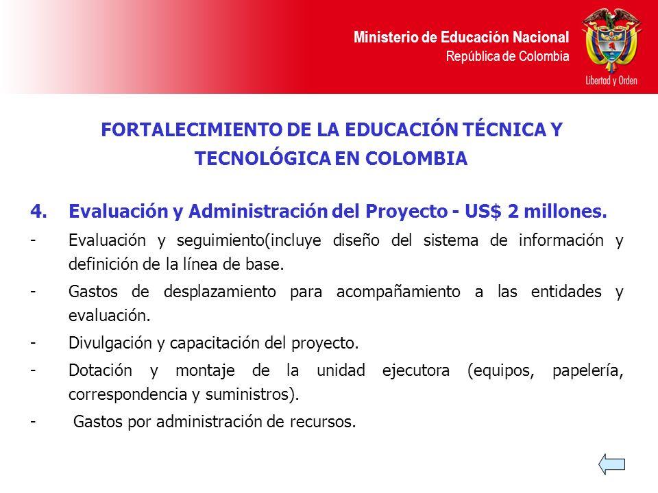 Ministerio de Educación Nacional República de Colombia 4.Evaluación y Administración del Proyecto - US$ 2 millones. -Evaluación y seguimiento(incluye