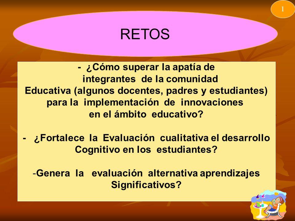 RETOS 1 - ¿Cómo superar la apatía de integrantes de la comunidad Educativa (algunos docentes, padres y estudiantes) para la implementación de innovaciones en el ámbito educativo.