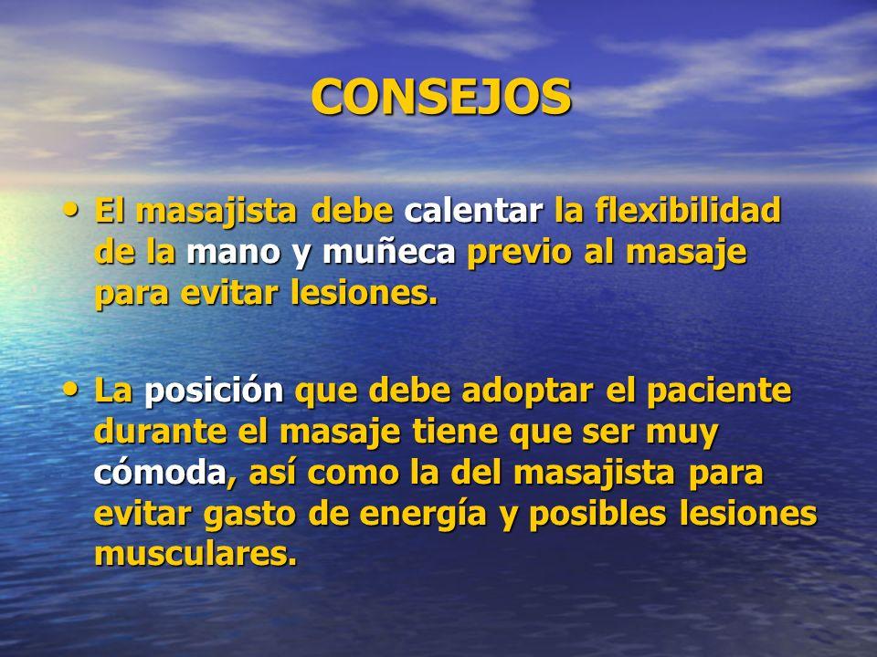 CONSEJOS CONSEJOS El masajista debe calentar la flexibilidad de la mano y muñeca previo al masaje para evitar lesiones. El masajista debe calentar la
