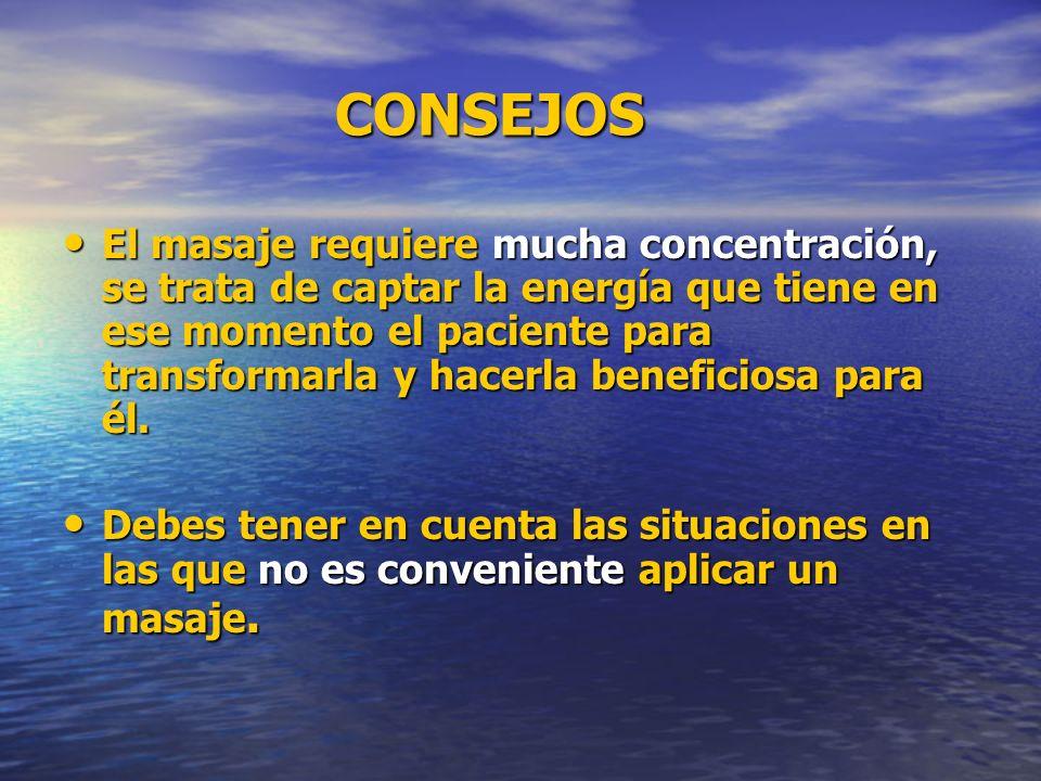 CONSEJOS CONSEJOS El masaje requiere mucha concentración, se trata de captar la energía que tiene en ese momento el paciente para transformarla y hace