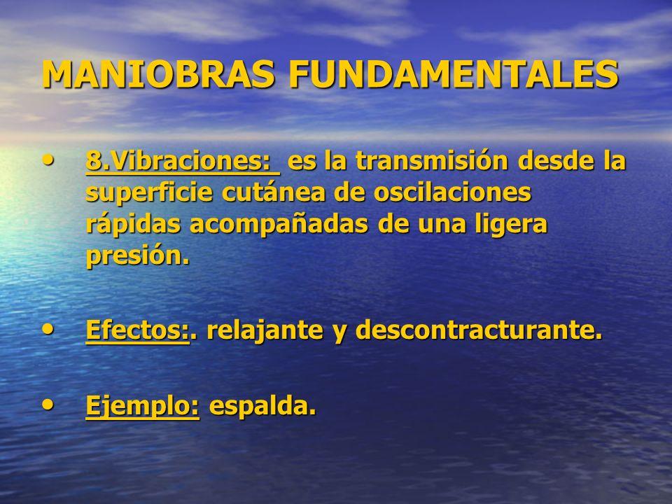 MANIOBRAS FUNDAMENTALES 8.Vibraciones: es la transmisión desde la superficie cutánea de oscilaciones rápidas acompañadas de una ligera presión. 8.Vibr