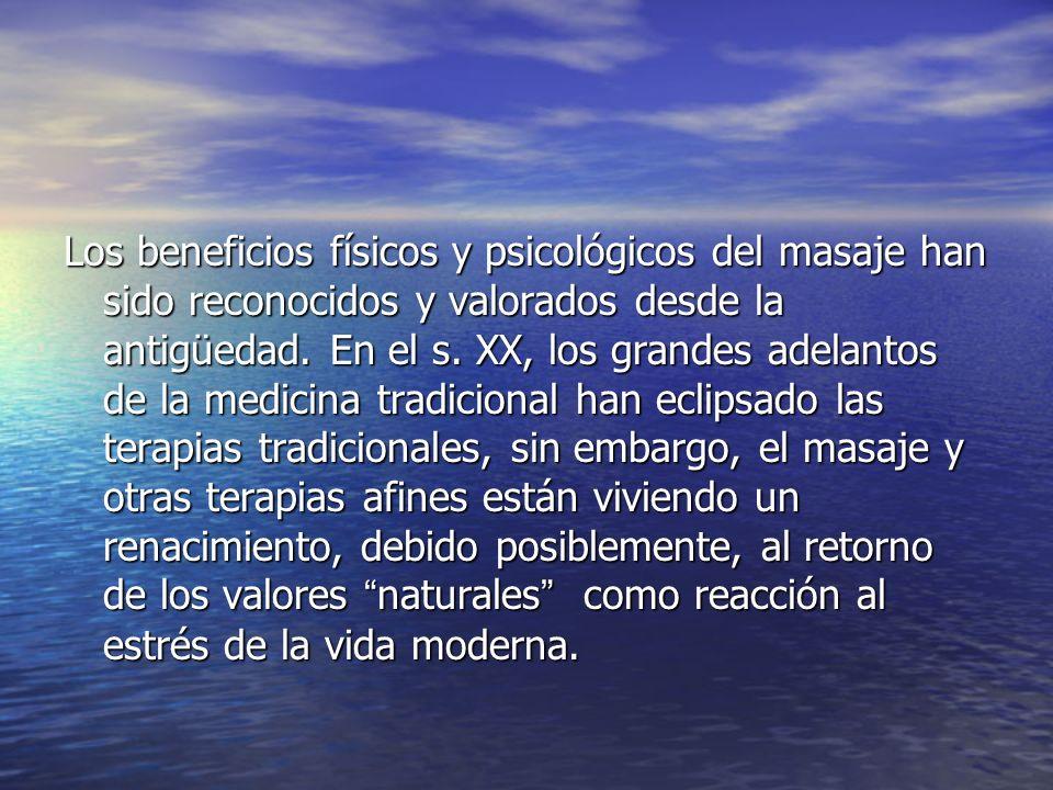 Los beneficios físicos y psicológicos del masaje han sido reconocidos y valorados desde la antigüedad. En el s. XX, los grandes adelantos de la medici