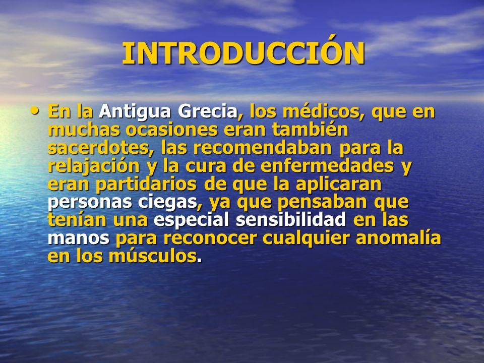 INTRODUCCIÓN INTRODUCCIÓN En la Antigua Grecia, los médicos, que en muchas ocasiones eran también sacerdotes, las recomendaban para la relajación y la