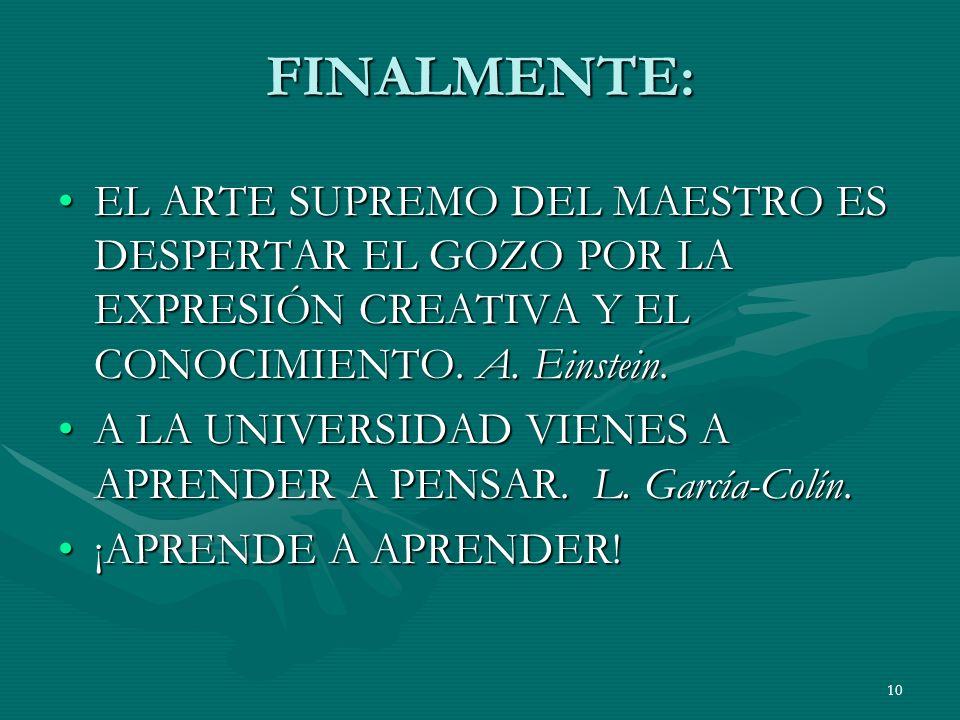 10 FINALMENTE: EL ARTE SUPREMO DEL MAESTRO ES DESPERTAR EL GOZO POR LA EXPRESIÓN CREATIVA Y EL CONOCIMIENTO. A. Einstein.EL ARTE SUPREMO DEL MAESTRO E