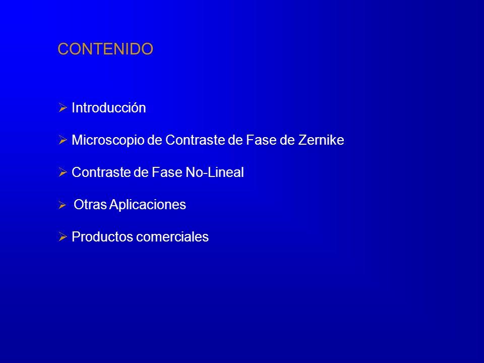 CONTENIDO Introducción Microscopio de Contraste de Fase de Zernike Contraste de Fase No-Lineal Experimentos Otras Aplicaciones Productos comerciales